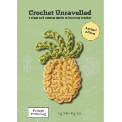 Crochet Unravelled by Claire Bojczuk